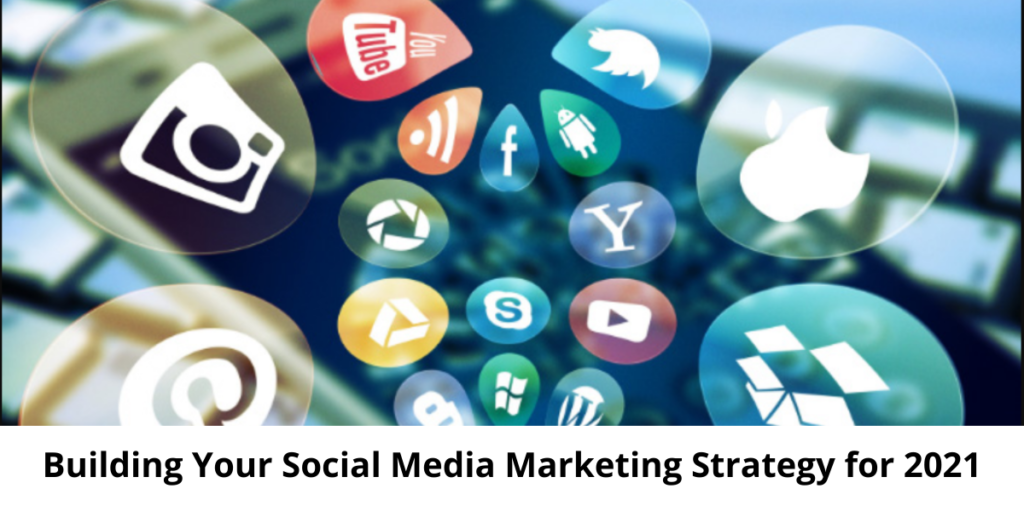 Building Your Social Media Marketing Strategy for 2021